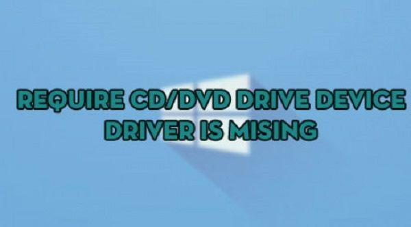 Hướng dẫn cách khắc phục lỗi A required CD/DVD driver is missing